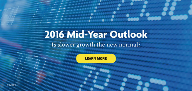 2016 Mid-Year Outlook. Is slower growth the new normal? Learn More