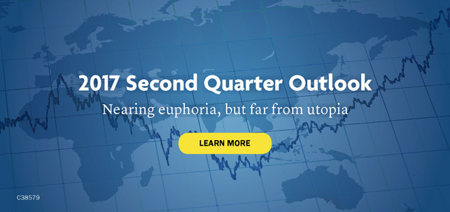 2017 Second Quarter Outlook. Nearing euphoria, but far from utopia. Learn more