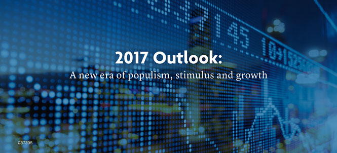 2017 Outlook: A new era of populism, stimulus and growth