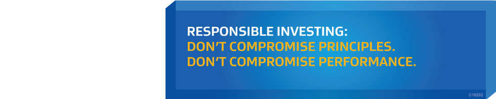 RESPONSIBLE INVESTING: DON'T COMPROMISE PRINCIPLES. DON'T COMPROMISE PERFORMANCE.