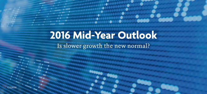 2016 Mid-Year Outlook. Is slower growth the new normal?
