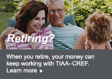 When you retire, your money can keep working with TIAA-CREF. Learn more