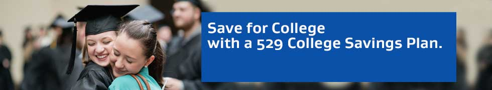 Save for College with a 529 College Savings Plan.